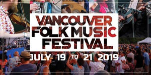 42nd Annual Vancouver Folk Music Festival - July 19-21, 2019