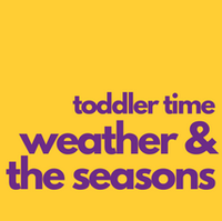 Toddler Time: Weather & the Seasons