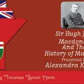 Sir Hugh John MacDonald & The History Of Manitoba