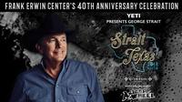 STRAIT TEXAS Frank Erwin Center's 40th Anniversary Celebration featuring George Strait
