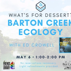 What's For Dessert : Barton Creek Ecology with Ed Crowell