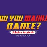 DO YOU WANNA DANCE  - a juke box Musical