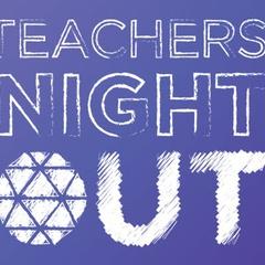 Teacher's Night Out | February 2019