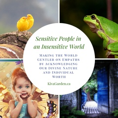 Sensitive People in an Insensitive World: Making the World Gentler on Empaths by Acknowledging Our Divine Nature and Individual Worth (45 min)