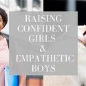 Raising Confident Girls and Empathetic Boys