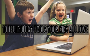 10 Technology Tools Your Kids Will Love