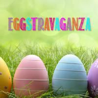 EGG-stravaganza - Easter Weekend