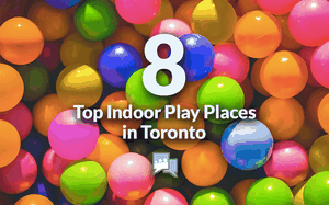 Top Indoor Play Places in Toronto