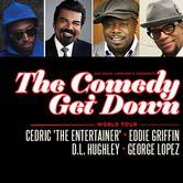 The Comedy Get Down Featuring Cedric 'The Entertainer', Eddie Griffin, D.L. Hughley, and George Lopez