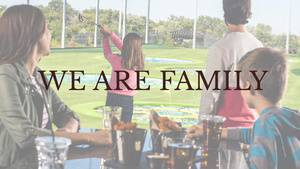 Topgolf- We are Family