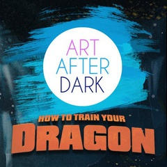 Art After Dark, How to Train your Dragon