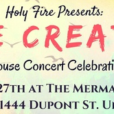 Holy Fire :: We Create ~ House Concert Celebration