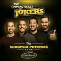"Impractical Jokers: ""The Skoopski Potatoes Tour"" Starring the Tenderloins"