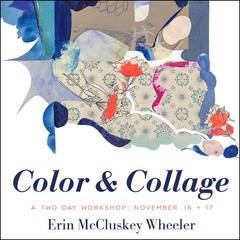 Erin McCluskey Wheeler: Color & Collage