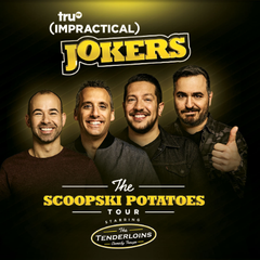 "Impractical Jokers: ""The Skoopski Potatoes Tour"" Starring the Tenderloins"