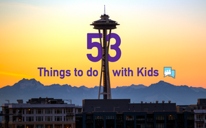 53 Things to do in Seattle with Kids