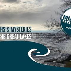 Museum After Hours | Myths & Mysteries of the Great Lakes