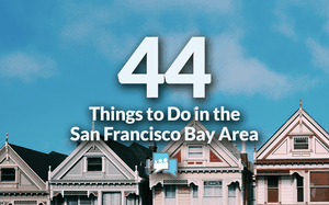 44 Things to Do in the San Francisco Bay Area