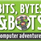 Bits, Bytes & Bots Computer Adventures