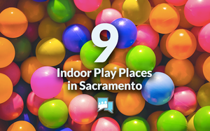 Top Indoor Play Places in Sacramento