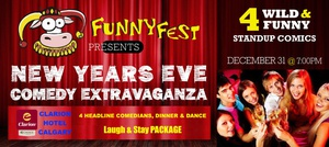 18th Annual FunnyFest Comedy - New Year's Eve Dinner, Comedy & Dance @ Clarion Hotel Calgary