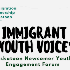 Immigrant Youth Voices: Saskatoon Newcomer Youth Engagement Forum