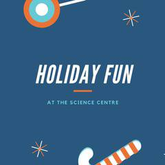 Holiday Fun at the Science Centre
