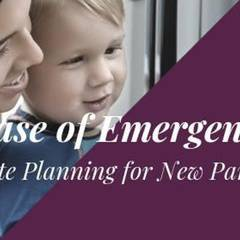 In Case of Emergency - Estate Planning for New Parents