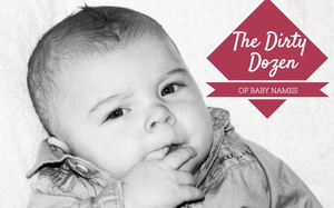 The Dirty Dozen of Baby Names