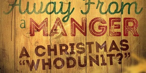 """Away From a Manger """"A Christmas Whodunit"""" Christmas Dinner Theater Event"""