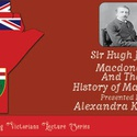 Sir Hugh John MacDonald & The History Of Manitoba