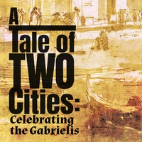A Tale of Two Cities: Celebrating the Gabrielis