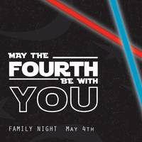 May the Fourth Be With You: Family Night