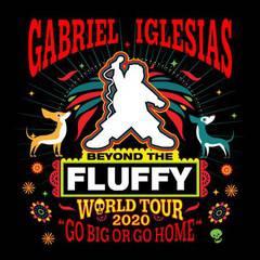 """Gabriel Iglesias """"beyond the Fluffy"""" World Tour """"Go Big or Go Home"""""""