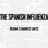 The Spanish Influenza: Regina's Darkest Days