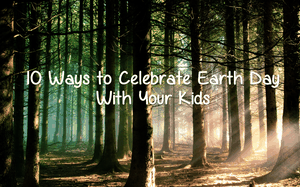 10 Simple Ideas to Celebrate Earth Day