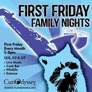 CuriOdyssey's First Friday Family Night - January 3, 5-8pm