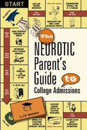 The Neurotic Parent's Guide to College Admissions: Strategies for Helicoptering, Hot-Housing and Micromanaging  with J.D. Rothman