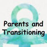 Parents and Transitioning