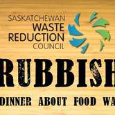 Rubbish in Regina - A Dinner about Food Waste