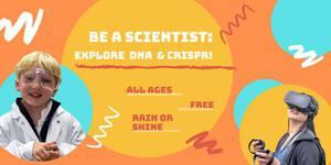 Be a Scientist: Explore DNA & CRISPR!
