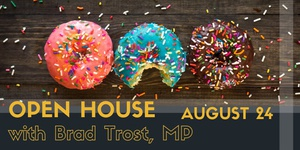 Open House with Brad Trost, MP!