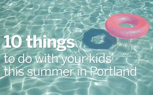 What to do with your kids this summer in Portland