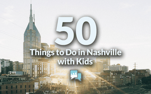 50 Things to Do in Nashville with Kids