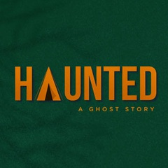 HAUNTED: A GHOST STORY