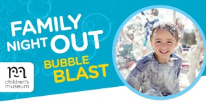 Family Night Out: Bubble Blast