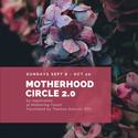 Motherhood Circle 2.0 (No class Sun Oct 13)