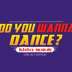 DO YOU WANNA DANCE  - a juke box Musical
